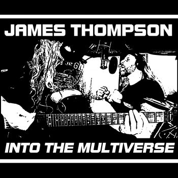"""Into The Multiverse"", James Thompson (Music Video)"